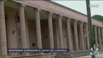 Continúa la suspensión de jueces en Coahuila