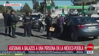 Asesinan a balazos a una persona en la México-Puebla