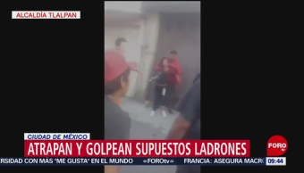 Atrapan y golpean a supuestos ladrones en alcaldía Tlalpan
