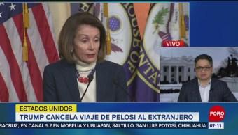 Donald Trump cancela viaje de Nancy Pelosi al extranjero