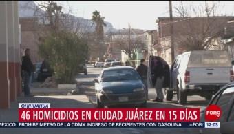 Suman 46 homicidios en Ciudad Juárez en 15 días