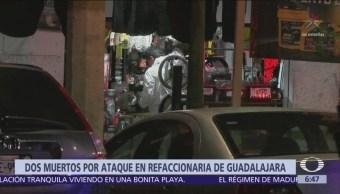 Ataque a refaccionaria de Guadalajara deja dos muertos