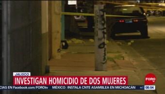 Investigan homicidios de dos mujeres en Guadalajara