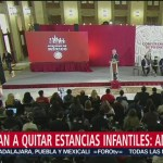 No se van a eliminar las estancias infantiles, dice López Obrador