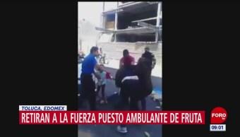 Retiran por la fuerza a vendedores ambulantes en Toluca