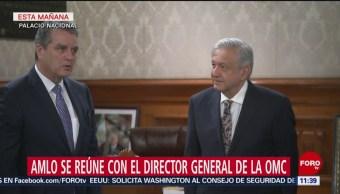 López Obrador se reúne con director de la OMC