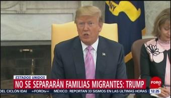 No se separarán familias migrantes, dice Donald Trump