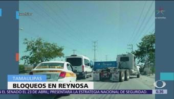 Se registran bloqueos en calles de Reynosa, Tamaulipas