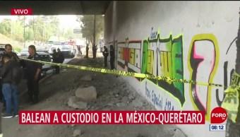 Muere custodio tras ser baleado en la autopista México-Querétaro