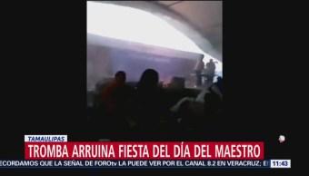 Tromba arruina fiesta del Día del Maestro en Tamaulipas