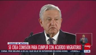 AMLO: Se crea comisión para cumplir con acuerdo migratorio con EU