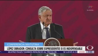 Consulta sobre expresidentes sí es indispensable: AMLO