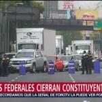 FOTO: Policías Federales cierran Constituyentes, CDMX