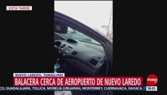 FOTO: Video balacera cerca aeropuerto Nuevo Laredo Tamaulipas