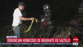Denuncian homicidio de migrante en Saltillo, Coahuila
