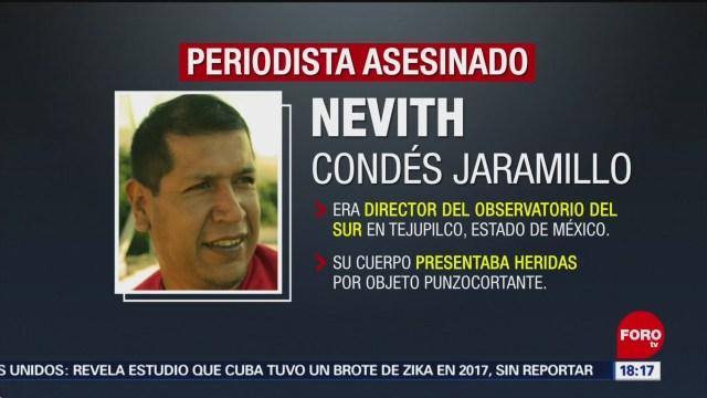 FOTO: Hallan muerto al periodista Nevith Condés Jaramillo en el Edomex, 24 Agosto 2019