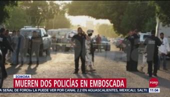 Mueren dos policías durante emboscada en Sonora