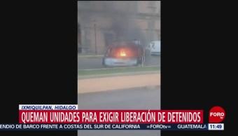 Queman unidades para exigir liberación de detenidos en Ixmiquilpan, Hidalgo