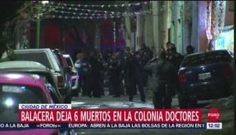 Suman 6 muertos por balacera en la colonia Doctores, CDMX