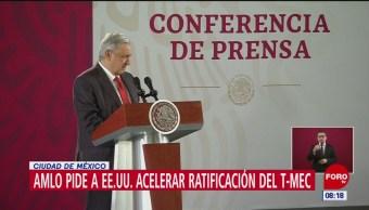 AMLO pide a Estados Unidos acelerar ratificación del T-MEC
