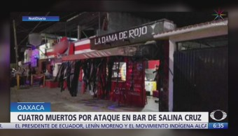 Cuatro muertos por ataque en bar de Salina Cruz, Oaxaca