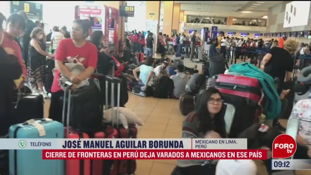 cierre de fronteras en peru deja varados a mexicanos en ese pais