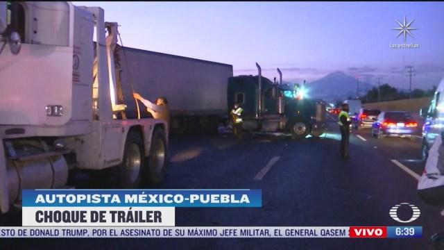 choca trailer en la autopista mexico puebla