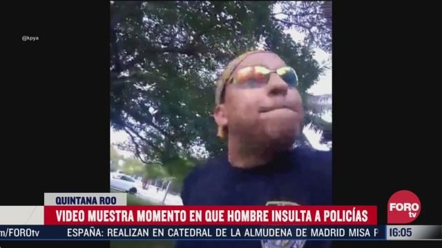hombre insulta a policias en quintana roo