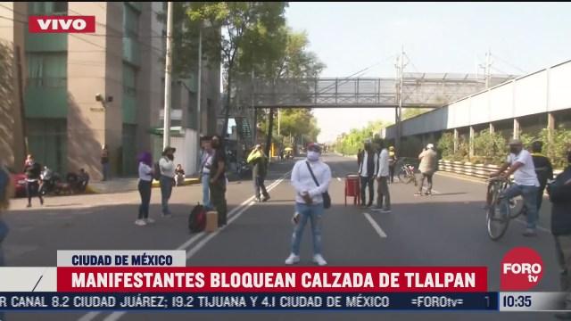 manifestantes bloquean calzada de tlalpan cdmx