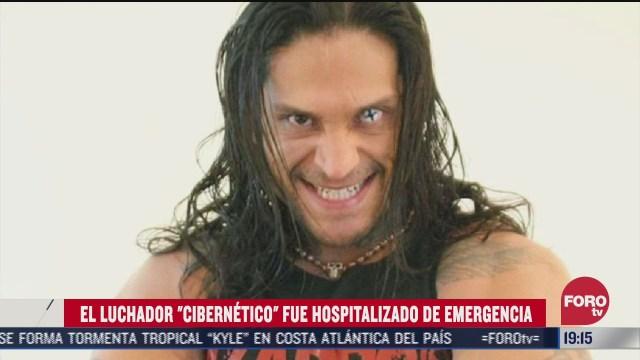 el luchador cibernetico fue hospitalizado de emergencia