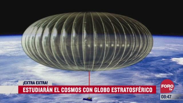 extra extra estudiaran el cosmos con globo estratosferico