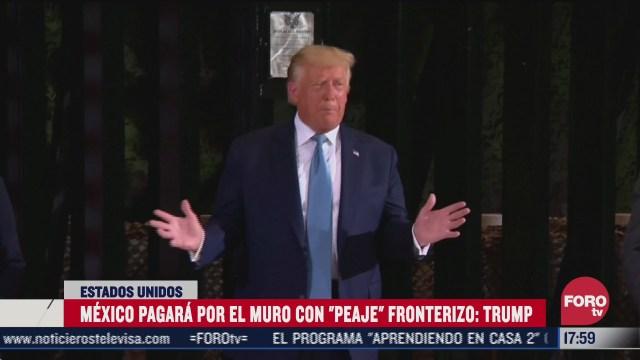 mexico pagara por el muro con peaje fronterizo trump