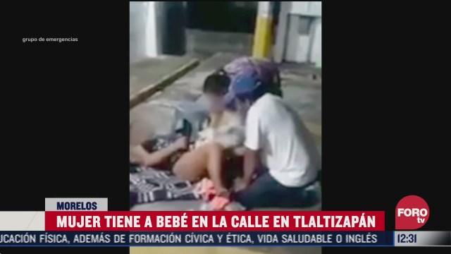 mujer tiene a bebe en calles de tlaltizapan en morelos