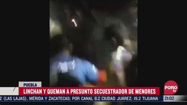 queman y linchan en puebla a presunto secuestrador de menores