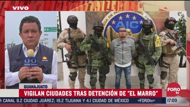 vigilan ciudades de guanajuato tras detencion de el marro