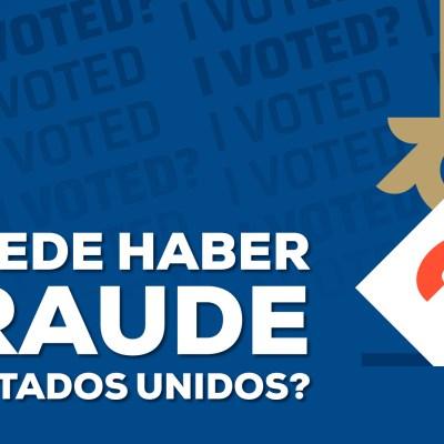 ¿Cuál es la posibilidad de un fraude electoral en el próximo proceso de Estados Unidos?