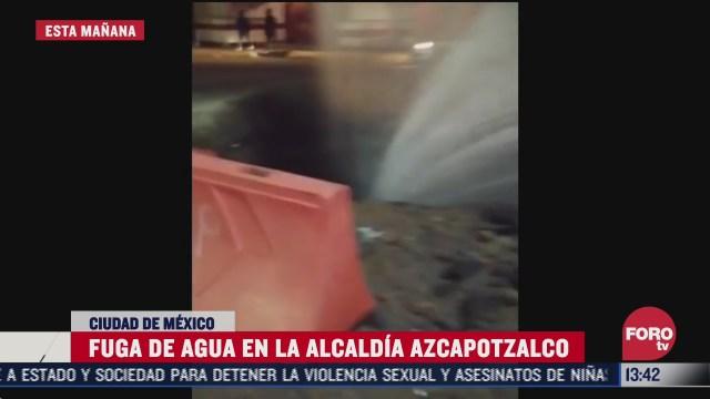 fuga de agua alcanzo varios metros de altura en la alcaldia azcapotzalco