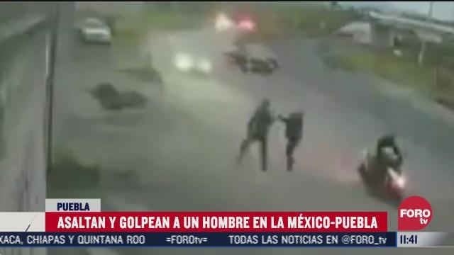 asaltan y golpean a un hombre en la mexico puebla