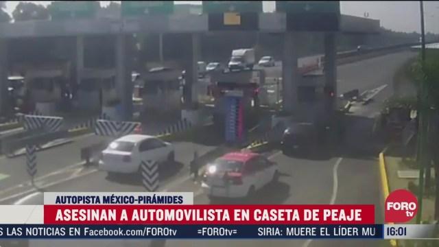 asesinan a conductor en caseta de la autopista mexico piramides