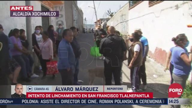 se registra intento de linchamiento en san francisco tlalnepantla en xochimilco
