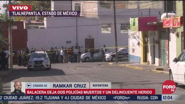 balacera deja dos policias muertos y un delincuente herido en tlalnepantla