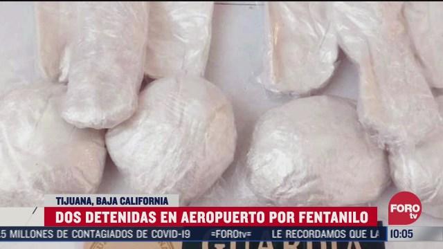 detienen a dos mujeres con dos kilos fentanilo en aeropuerto de tijuana