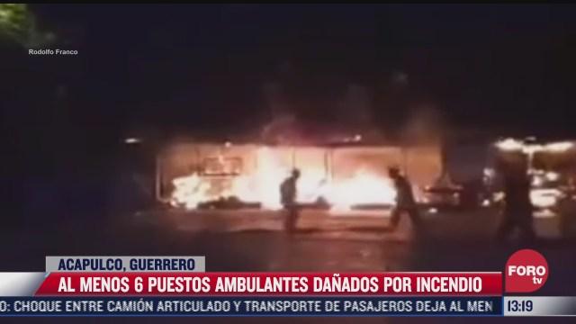 al menos 6 puestos ambulantes danados por incendio en acapulco
