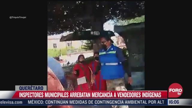 inspectores quitan mercancia a vendedores informales en queretaro