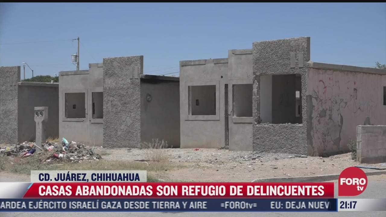 casas abandonadas son refugio para delincuentes en ciudad juarez