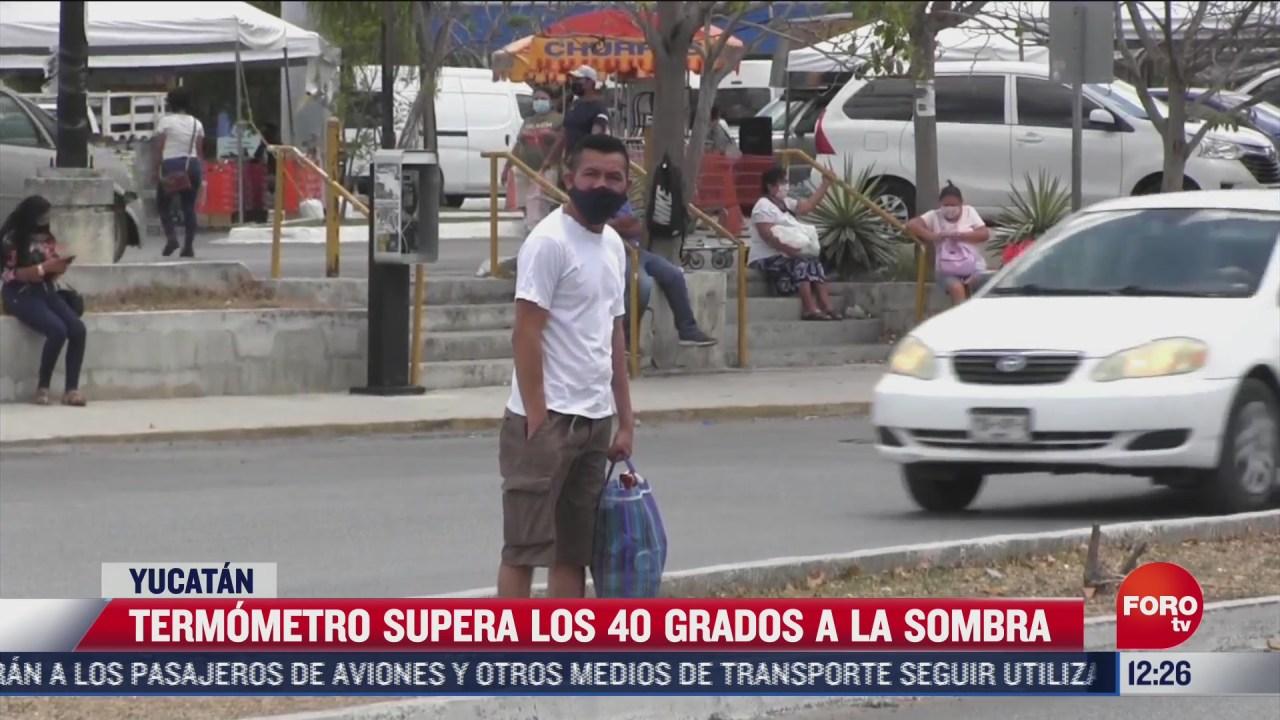 termometros superan los 40 grados a la sombra en yucatan