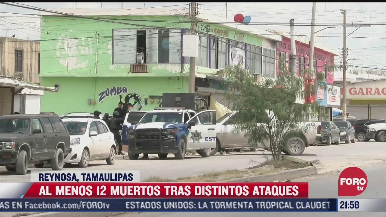 al menos 12 muertos tras distintos ataques en reynosa tamaulipas