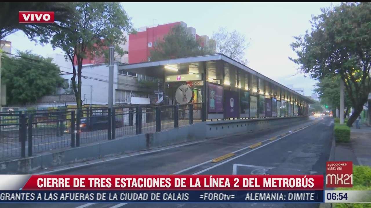 se mantienen cerradas tres estaciones de linea 2 del metrobus