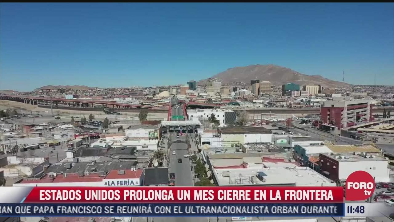 estados unidos prolonga un mes cierre en la frontera