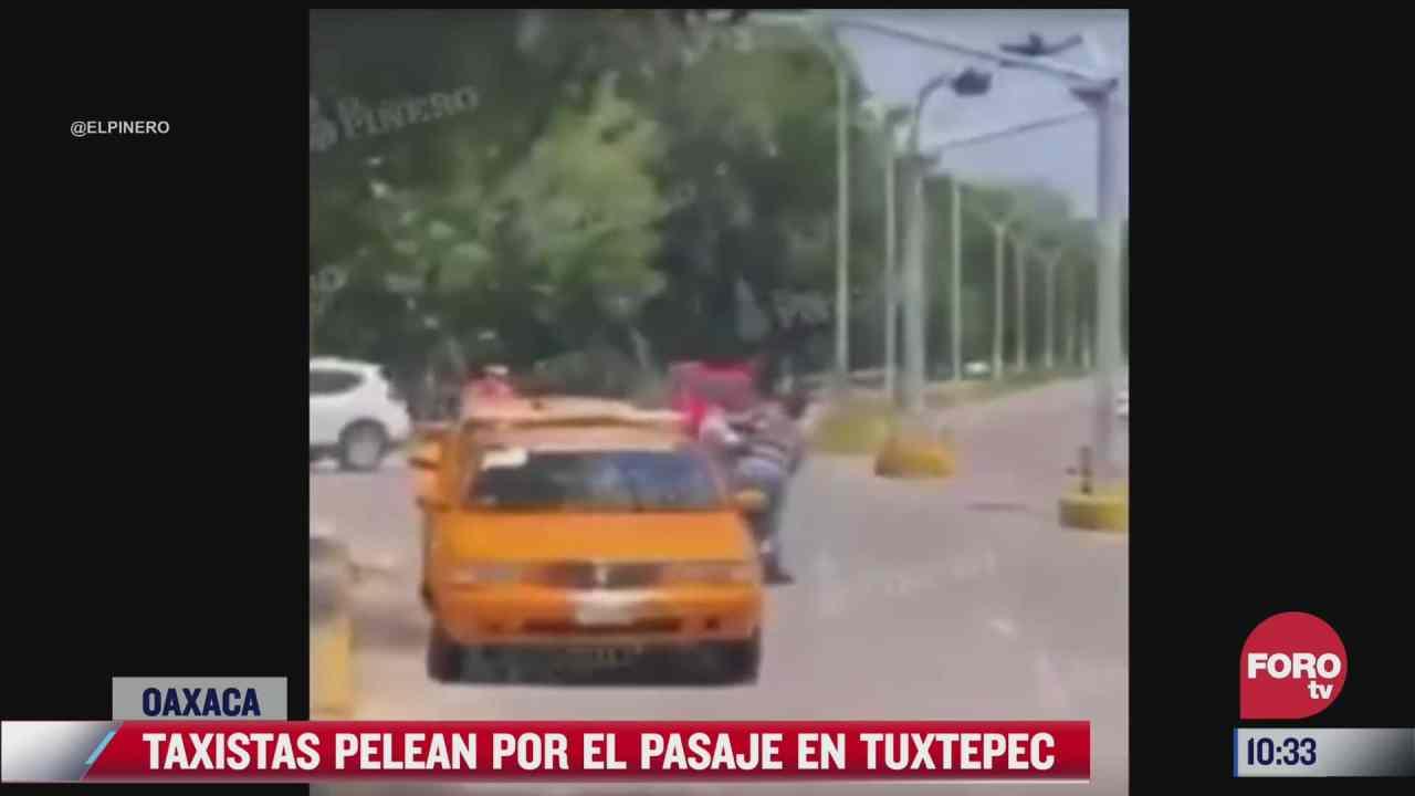 taxistas se pelean por el pasaje en oaxaca